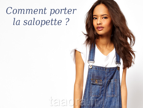comment porter la salopette taaora mode tendances looks